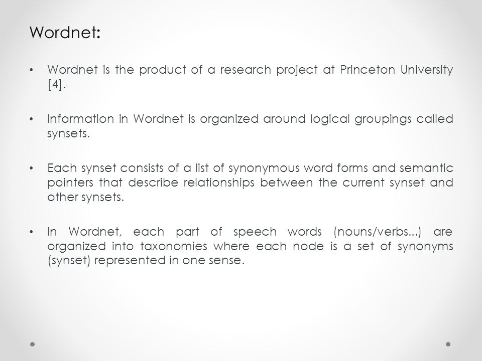 Wordnet: Wordnet is the product of a research project at Princeton University [4].